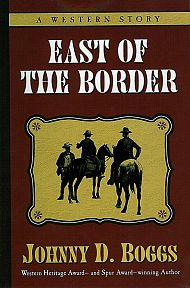 East of the Border by Johnny Boggs, Buffalo Bill Cody, Wild Bill Hickok and Texas Jack Omohundro