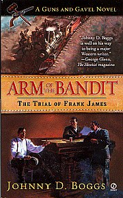 Arm of the Bandit, The Trial of Frank James by Johnny Boggs. Western Novel.