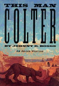 This Man Colter by Johnny Boggs. Western Novel, Historical Novel. Western Fiction.