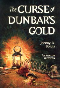 The Curse of Dunbar's Gold by Johnny Boggs. Western Novel, Historical Novel. Western Fiction.