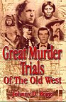 Great Murder Trials of the Old West by Johnny Boggs. Old West, Wild West.